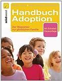 Handbuch Adoption: Der Weg zur glücklichen Familie