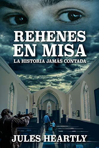 Rehenes En Misa: La Historia Jamas Contada eBook: Heartly, Jules ...