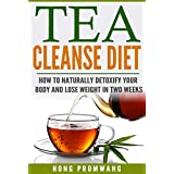 Tea Cleanse Diet: How to Naturally Detoxify Your Body and Lose Weight in Two Weeks (English Edition)