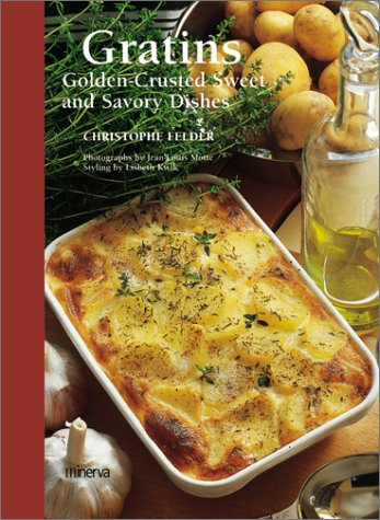 Gratins: Golden-Crusted Sweet and Savory Dishes por Christophe Felder