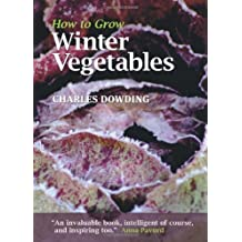 By Charles Dowding - How to Grow Winter Vegetables (1st (first) edition)