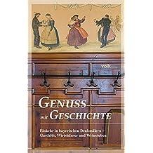 Genuss mit Geschichte: Einkehr in bayerischen Denkmälern - Gasthöfe, Wirtshäuser und Weinstuben