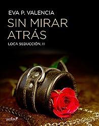 Loca seducción, 3. Sin mirar atrás par Eva P. Valencia
