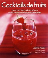 Cocktails de fruits : Jus de fruits frais, cocktails crémeux et milk-shakes scandaleusement délectables