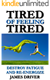 Tired of Feeling Tired: Destroy Fatigue and Re-Energize