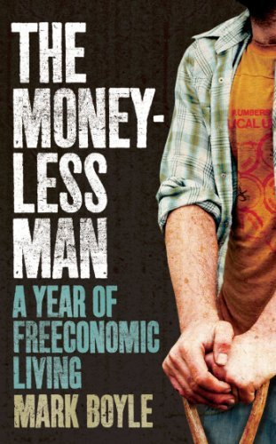 The Moneyless Man: A Year of Freeconomic Living by Mark Boyle (2010-06-01)