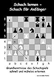 Schach lernen - Schach für Anfänger: Grundkenntnisse des Schachspiels schnell und mühelos erlernen