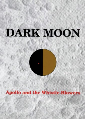 Dark Moon: Apollo and the Whistle-blowers por Mary D. Bennett