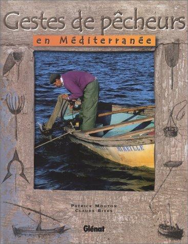 Gestes de pêcheurs en Méditerranée par Patrick Mouton, Claude Rives