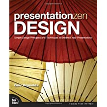 Presentation Zen Design: Simple Design Principles and Techniques to Enhance Your Presentations by Reynolds, Garr (2009) Paperback