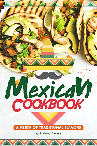 Mexican Cookbook: A Fiesta of Traditional Flavors (English Edition)