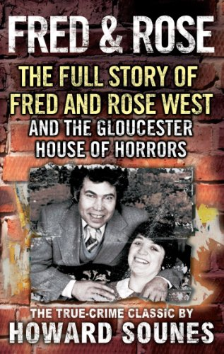 Fred And Rose: The Full Story of Fred and Rose West and the Gloucester House of Horrors (English Edition)