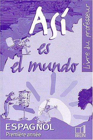 Asi es el mundo : Espagnol, première année (Livre du professeur) par Elisabeth Mazoyer, Reynald Montaigu, Jean-Patrick Mazoyer