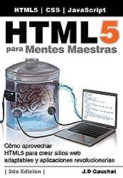 HTML5 para Mentes Maestras, 2da Edición: Cómo aprovechar HTML5 para crear sitios web adaptables y aplicaciones revolucionarias (Spanish Edition)