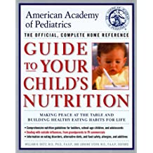 American Academy of Pediatrics Guide to Your Child's Nutrition: Making Peace at the Table and Building Healthy Eating Habits for Life