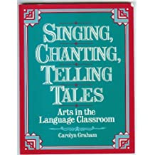 Singing, Chanting, Telling Tales: Arts in the Language Classroom by Carolyn Graham (1992-01-30)