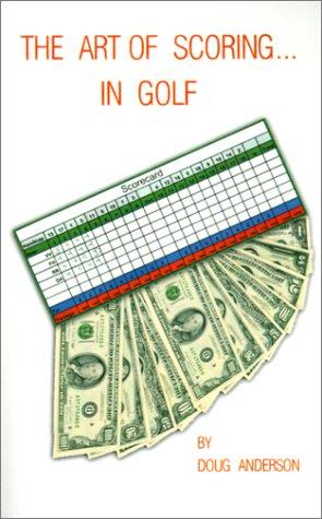 The Art of Scoring...in Golf por Doug Anderson