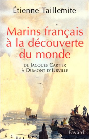 Marins français à la découverte du monde. De Jacques Cartier à Dumont d'Urville