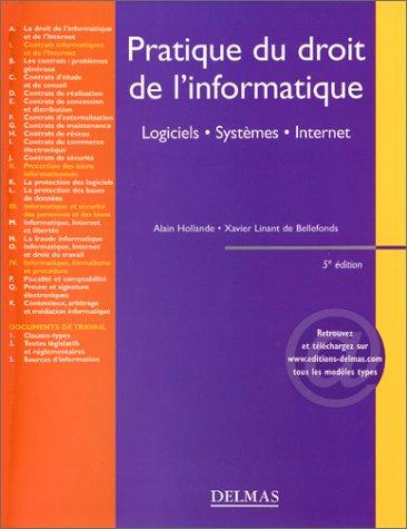 Pratique du droit de l'informatique : Logiciels - Systèmes - Réseaux par Alain Hollande, Xavier Linant de Bellefonds