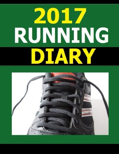 2017 Running Diary: Track your training schedule, health markers and race details in this running diary for 2017 por Frances P Robinson