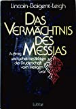 Das Vermächtnis des Messias - Auftrag und geheimes Wirken der Bruderschaft vom Heiligen Gral - Henry Lincoln