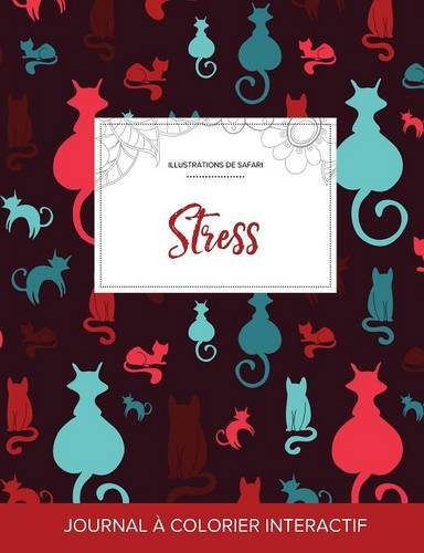 Journal de Coloration Adulte: Stress (Illustrations de Safari, Chats)