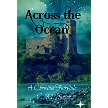 Across the Ocean (A Christian Fairytale Book 1) (English Edition)