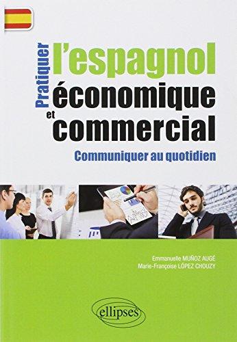 Pratiquer l'Espagnol Économique et Commercial Communiquer au Quotidien