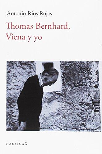 Thomas Bernhard, Viena y yo por Antonio Ríos Rojas