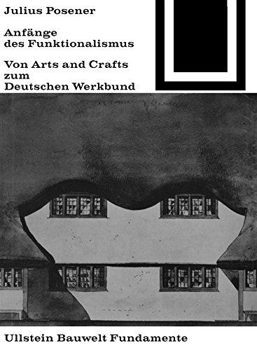Anfänge des Funktionalismus: Von Arts and Crafts zum Deutschen Werkbund (Bauwelt Fundamente 11)