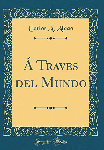Á Traves del Mundo (Classic Reprint)