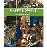 [(Happy Nowruz: Cooking with Children to Celebrate the Persian New Year)] [ By (author) Najmieh Batmanglij ] [March, 2008]