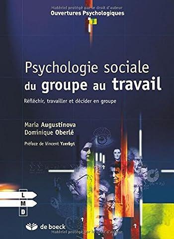 Psychologie sociale du groupe au travail, réfléchir, travailler et décider