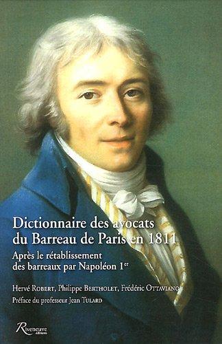 Dictionnaire des avocats du Barreau de Paris en 1811 : Après le rétablissement des barreaux par Napoléon Ier, 2 volumes