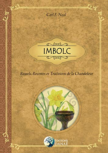 IMBOLC : Rituels, Recettes et Traditions de la Chandeleur par Carl F. Neal