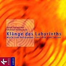 Klänge des Labyrinths: Musik zum Entspannen, Genießen und Tanzen