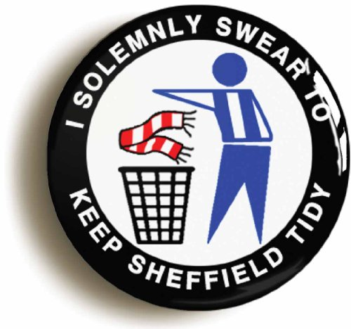 I SOLEMNLY SWEAR TO KEEP SHEFFIELD TIDY  BADGE BUTTON PIN  1inch 25mm diameter  WEDNESDAY