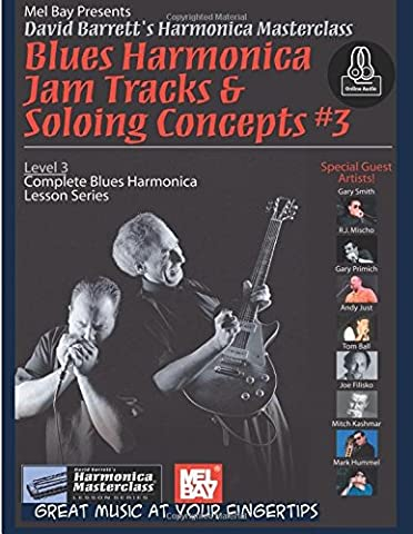 Blues Harmonica Jam Tracks & Soloing Concepts #3: Complete Blues Harmonica Lesson Series (David Barrett's Harmonica Masterclass: Complete Blues Harmonica Lesson, Level 3)