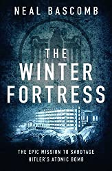 The Winter Fortress: The Epic Mission to Sabotage Hitler's Atomic Bomb by Neal Bascomb (2016-05-05)