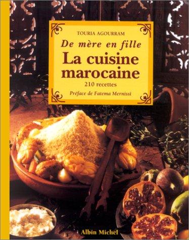 La cuisine marocaine. 210 recettes et variantes par Touria Agourram