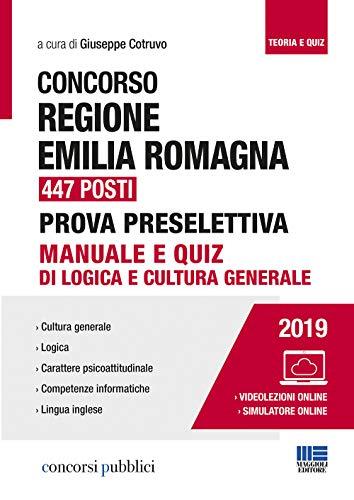 Concorso Regione Emilia Romagna 447 posti. Prova preselettiva. Manuale e quiz di logica e cultura generale. Con software di simulazione