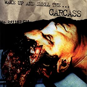 Wake Up And Smell The Carcass [Explicit]