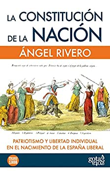 La Constitución De La Nación: Patriotismo Y Libertad Individual En El Nacimiento De La España Liberal por Ángel Rivero epub