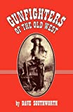 Gunfighters of the Old West by Dave Southworth (2010-11-29)