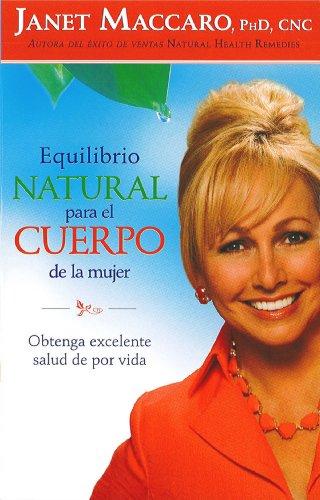 Equilibrio natural para el cuerpo de la mujer: Obtenga excelente salud de por vida por Janet Maccaro