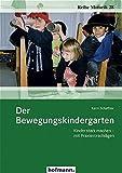 Der Bewegungskindergarten: Kinder stark machen - mit Praxisvorschlägen