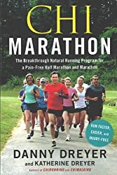 Chi Marathon: The Breakthrough Natural Running Program for a Pain-Free Half Marathon and Marathon by Dreyer, Danny, Dreyer, Katherine (2012) Paperback