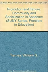 Promotion and Tenure: Community and Socialization in Academe (SUNY Series, Frontiers in Education) by William G. Tierney (1996-07-01)