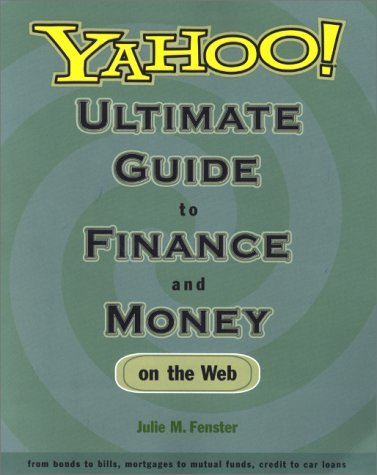 the-yahoo-ultimate-guide-to-finance-and-money-on-the-web-from-bonds-to-bills-mortgages-to-mutual-fun