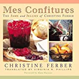 [(Mes Confitures : The Jams and Jellies of Christine Ferber)] [By (author) Christine Ferber] published on (September, 2002)